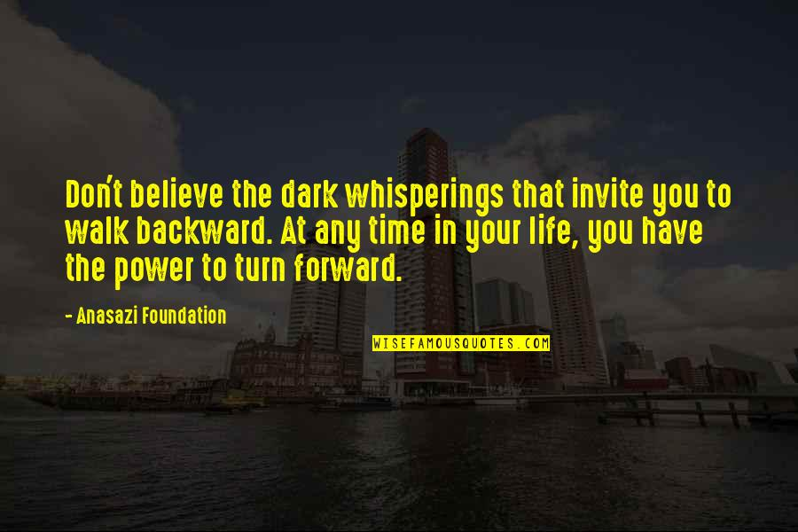 Good Life Time Quotes By Anasazi Foundation: Don't believe the dark whisperings that invite you