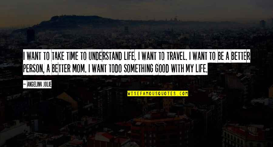 Good Life Time Quotes By Angelina Jolie: I want to take time to understand life.