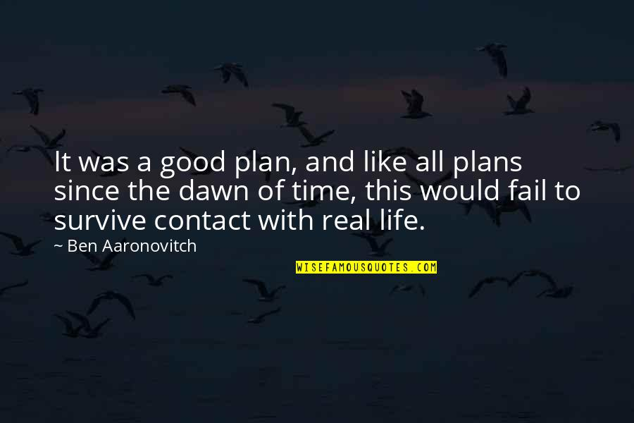 Good Life Time Quotes By Ben Aaronovitch: It was a good plan, and like all