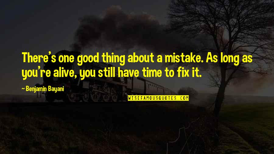 Good Life Time Quotes By Benjamin Bayani: There's one good thing about a mistake. As