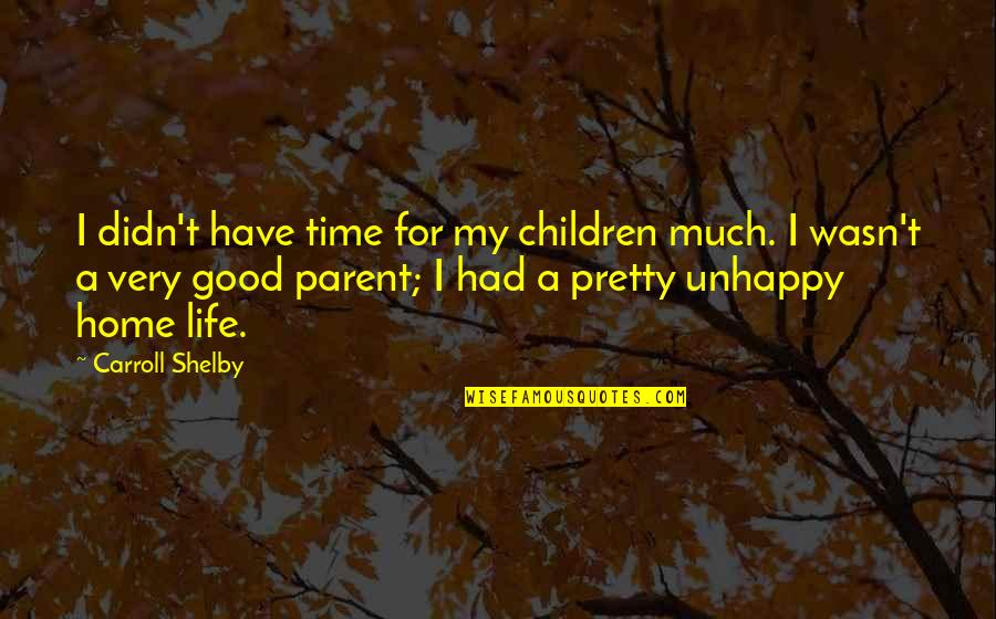 Good Life Time Quotes By Carroll Shelby: I didn't have time for my children much.