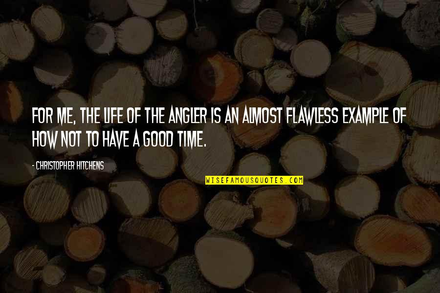 Good Life Time Quotes By Christopher Hitchens: For me, the life of the angler is