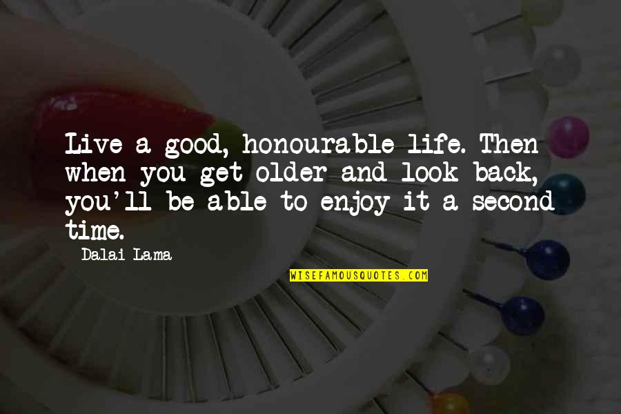 Good Life Time Quotes By Dalai Lama: Live a good, honourable life. Then when you