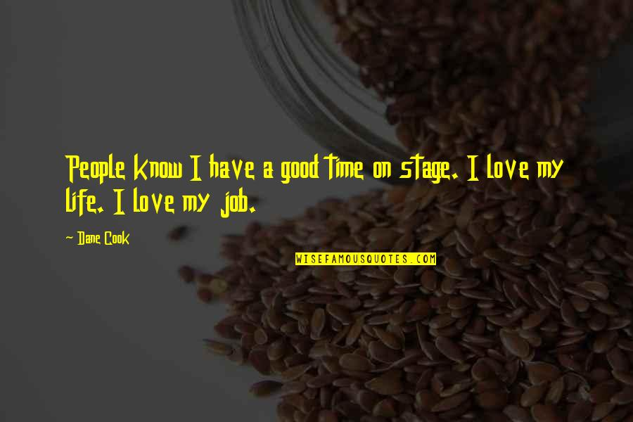 Good Life Time Quotes By Dane Cook: People know I have a good time on