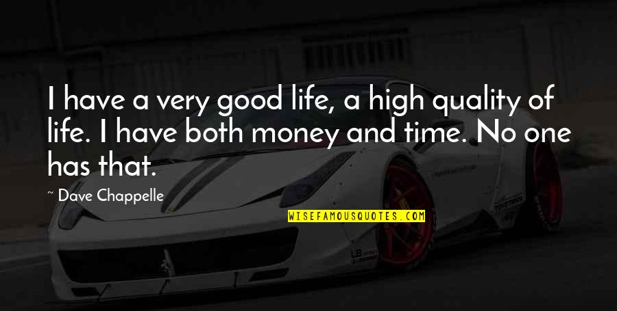Good Life Time Quotes By Dave Chappelle: I have a very good life, a high