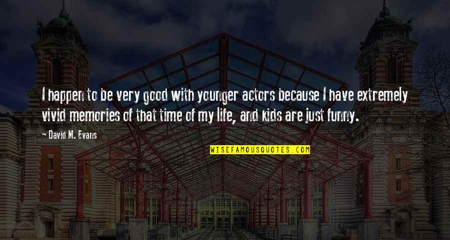 Good Life Time Quotes By David M. Evans: I happen to be very good with younger