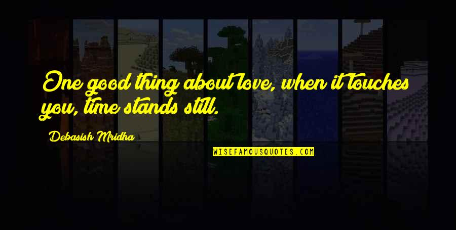 Good Life Time Quotes By Debasish Mridha: One good thing about love, when it touches