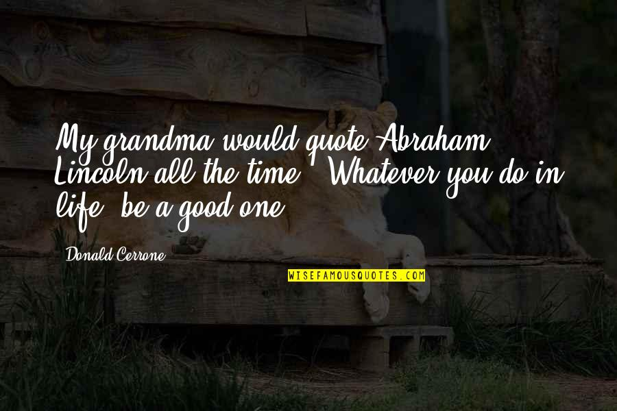 Good Life Time Quotes By Donald Cerrone: My grandma would quote Abraham Lincoln all the