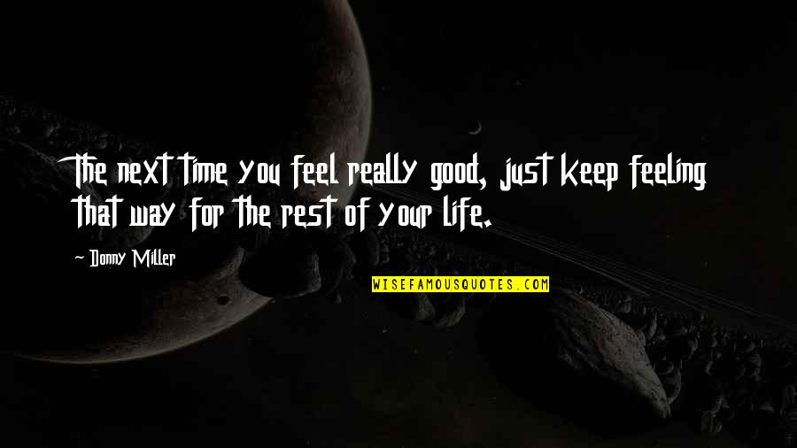 Good Life Time Quotes By Donny Miller: The next time you feel really good, just