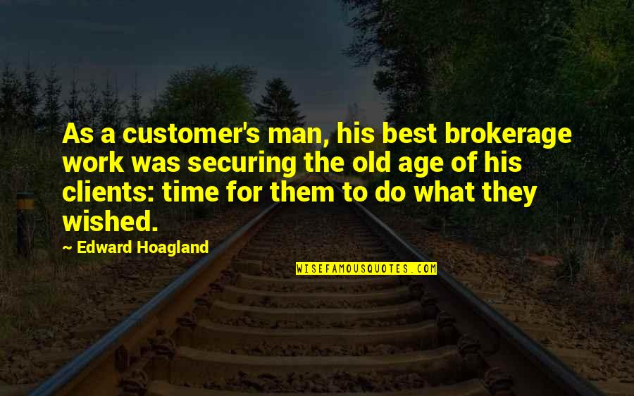 Good Life Time Quotes By Edward Hoagland: As a customer's man, his best brokerage work
