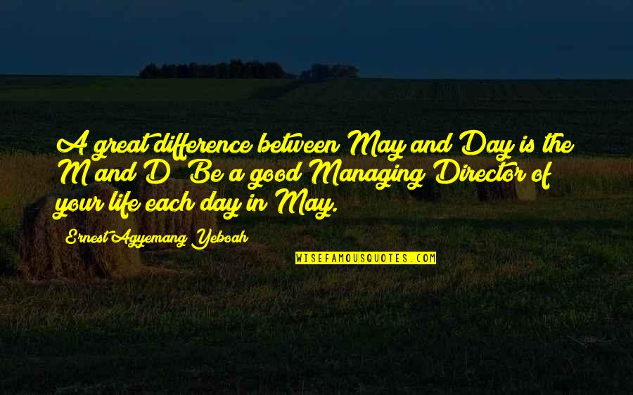 Good Life Time Quotes By Ernest Agyemang Yeboah: A great difference between May and Day is