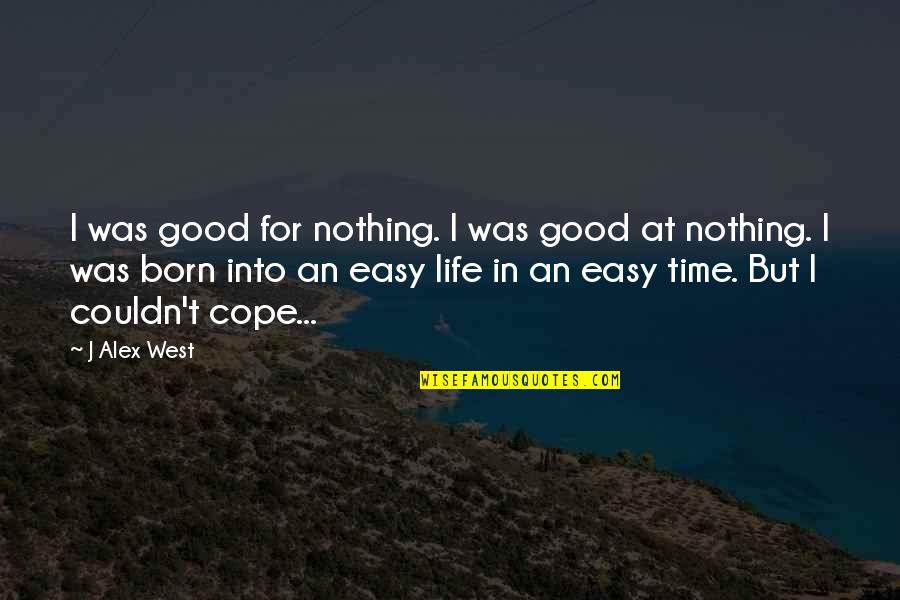 Good Life Time Quotes By J Alex West: I was good for nothing. I was good