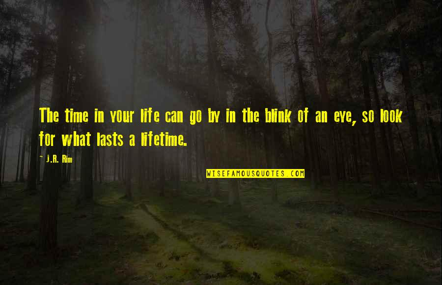Good Life Time Quotes By J.R. Rim: The time in your life can go by