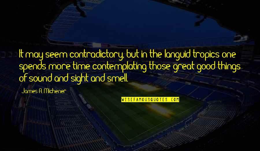 Good Life Time Quotes By James A. Michener: It may seem contradictory, but in the languid