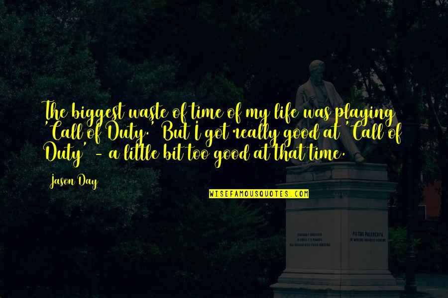 Good Life Time Quotes By Jason Day: The biggest waste of time of my life