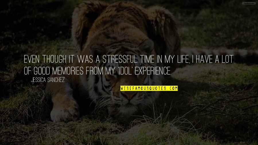 Good Life Time Quotes By Jessica Sanchez: Even though it was a stressful time in