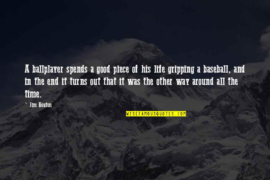 Good Life Time Quotes By Jim Bouton: A ballplayer spends a good piece of his