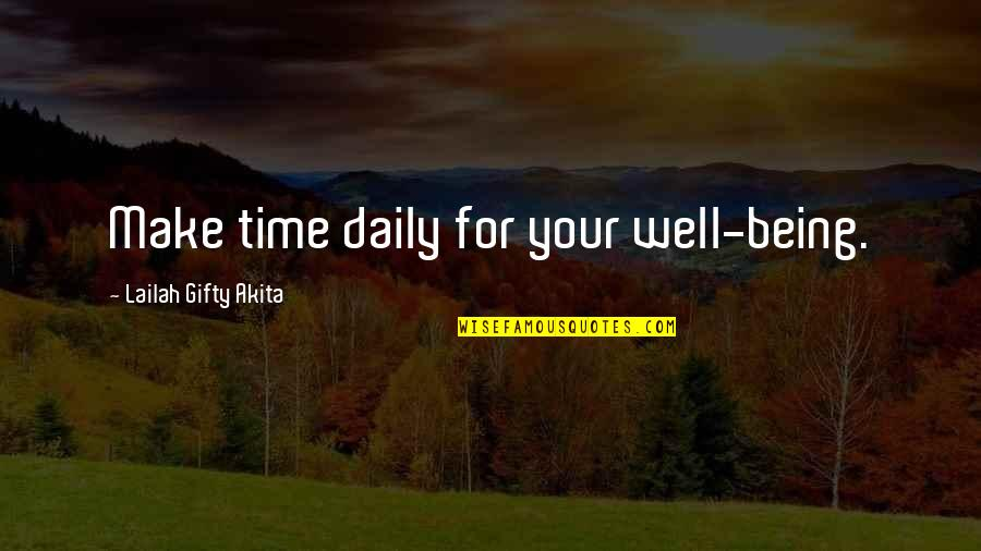 Good Life Time Quotes By Lailah Gifty Akita: Make time daily for your well-being.