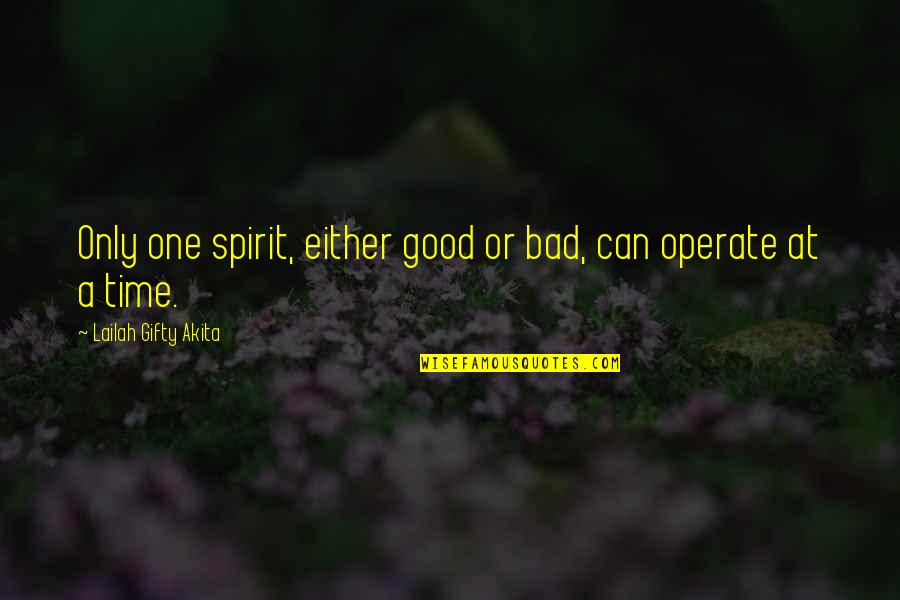 Good Life Time Quotes By Lailah Gifty Akita: Only one spirit, either good or bad, can