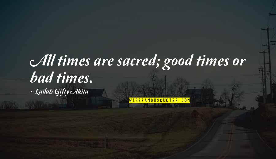 Good Life Time Quotes By Lailah Gifty Akita: All times are sacred; good times or bad