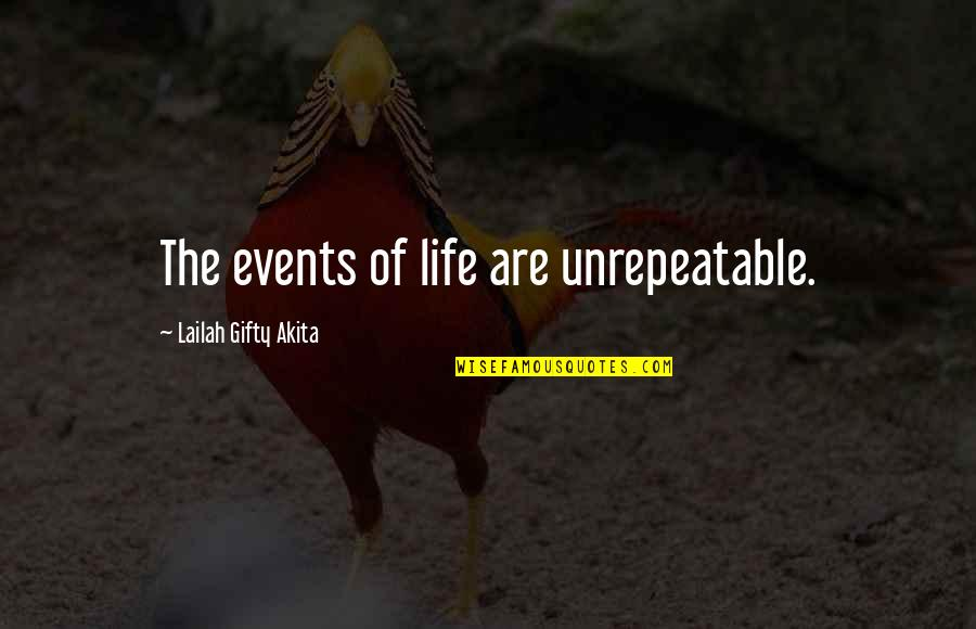 Good Life Time Quotes By Lailah Gifty Akita: The events of life are unrepeatable.
