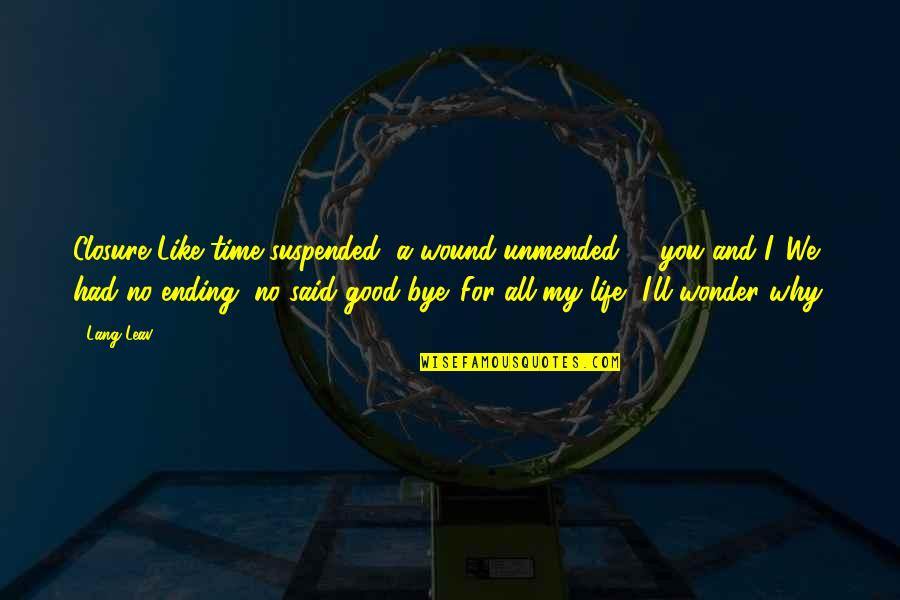 Good Life Time Quotes By Lang Leav: Closure Like time suspended, a wound unmended -