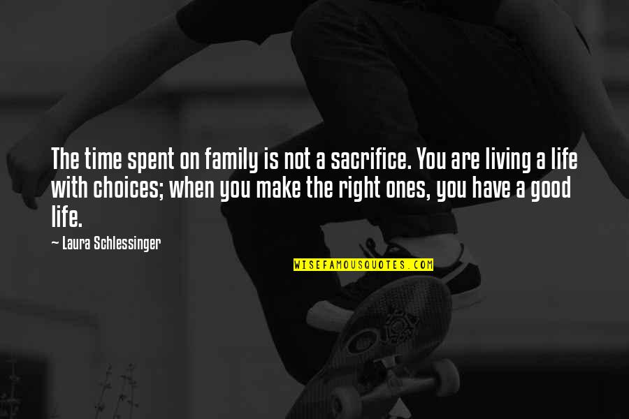 Good Life Time Quotes By Laura Schlessinger: The time spent on family is not a