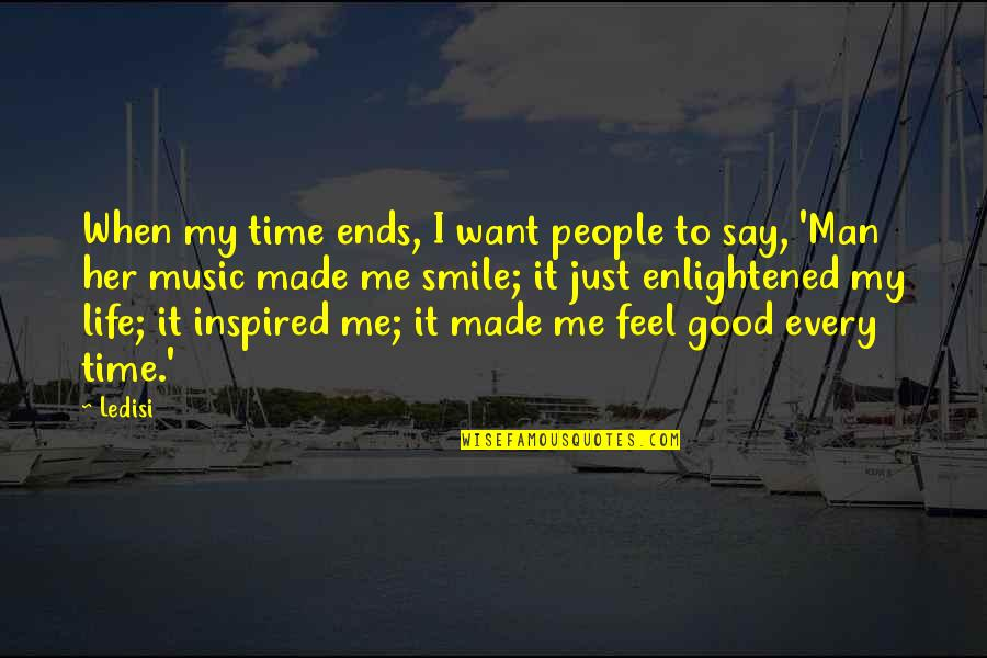 Good Life Time Quotes By Ledisi: When my time ends, I want people to
