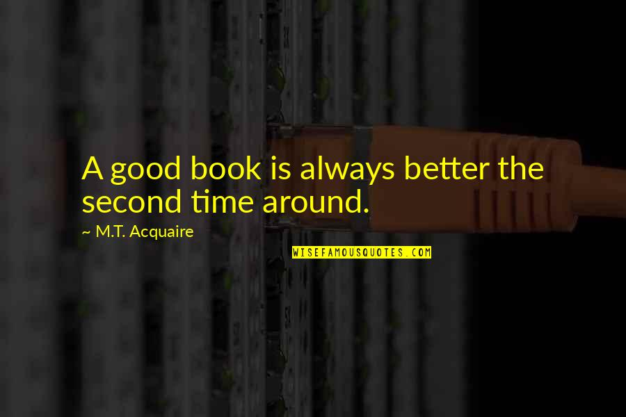 Good Life Time Quotes By M.T. Acquaire: A good book is always better the second