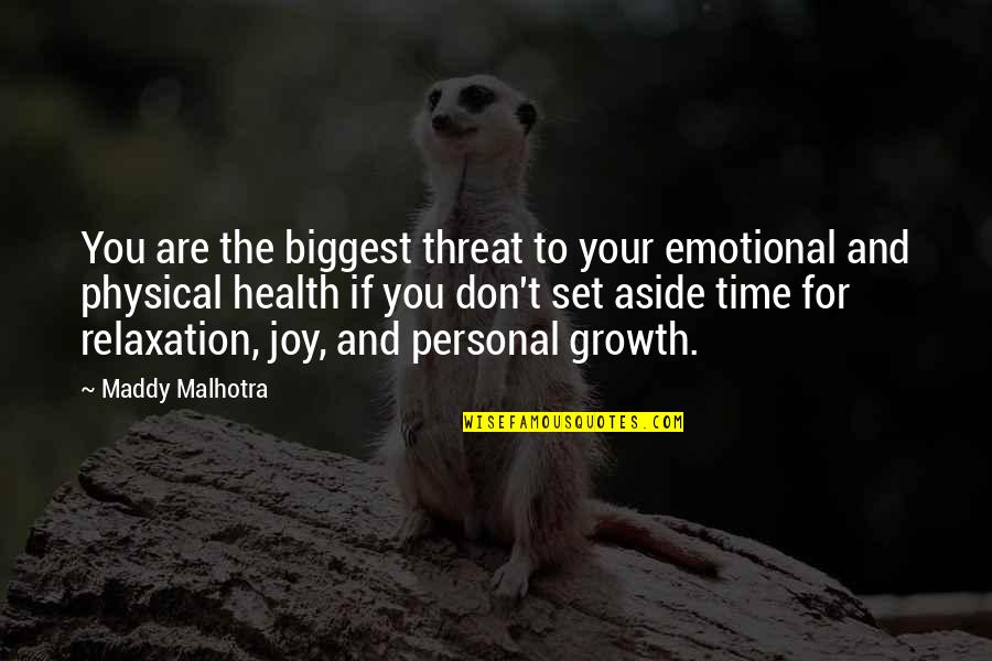 Good Life Time Quotes By Maddy Malhotra: You are the biggest threat to your emotional
