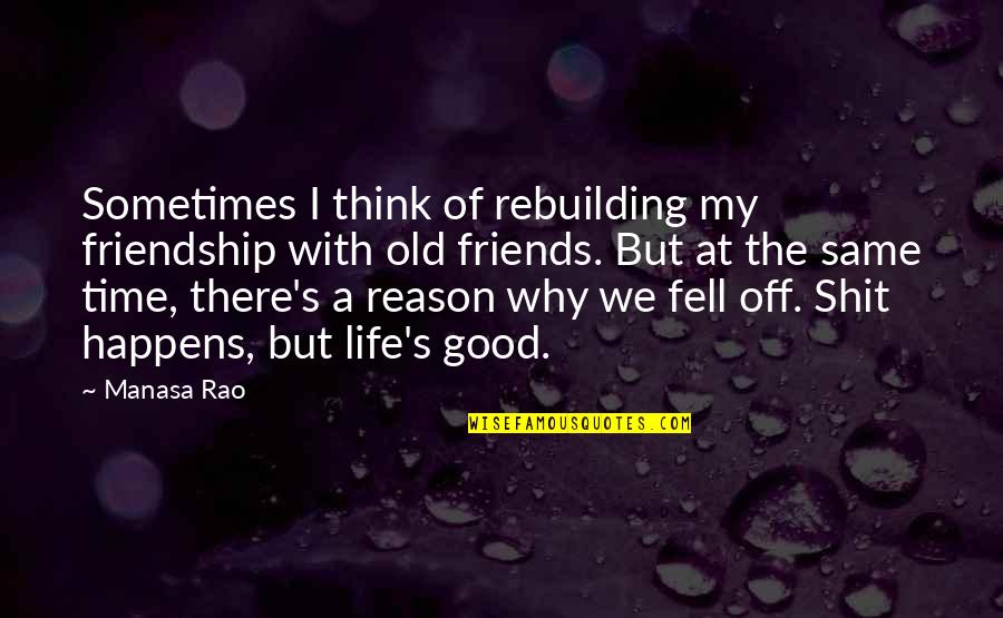 Good Life Time Quotes By Manasa Rao: Sometimes I think of rebuilding my friendship with