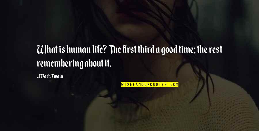 Good Life Time Quotes By Mark Twain: What is human life? The first third a