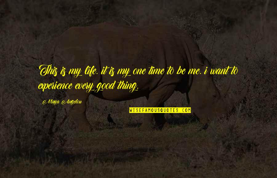 Good Life Time Quotes By Maya Angelou: This is my life. it is my one