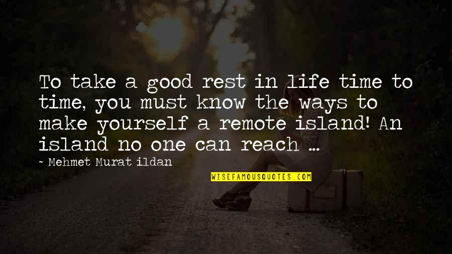 Good Life Time Quotes By Mehmet Murat Ildan: To take a good rest in life time