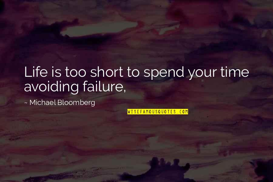 Good Life Time Quotes By Michael Bloomberg: Life is too short to spend your time