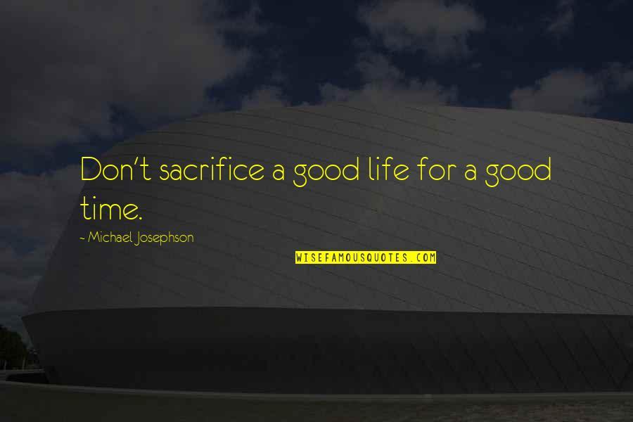Good Life Time Quotes By Michael Josephson: Don't sacrifice a good life for a good