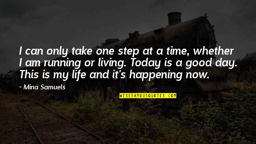 Good Life Time Quotes By Mina Samuels: I can only take one step at a