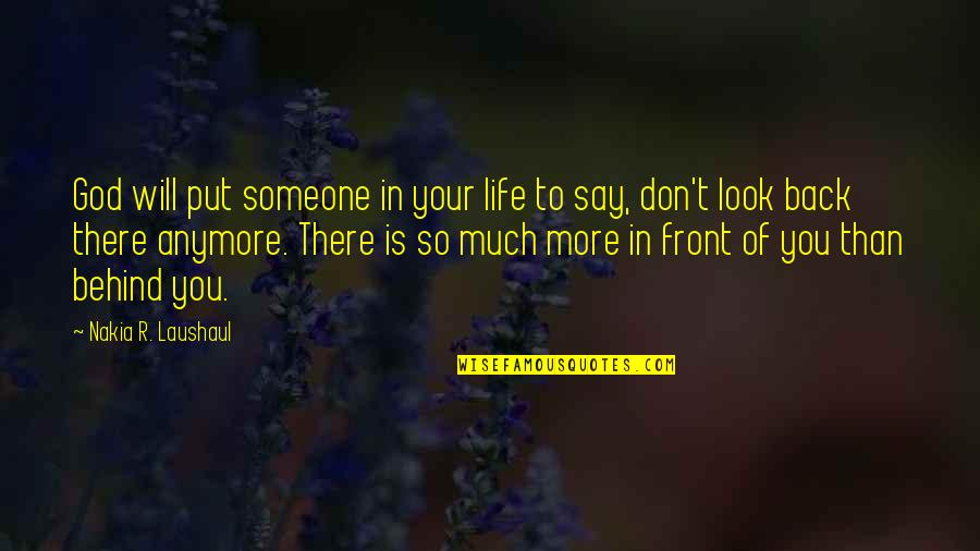 Good Life Time Quotes By Nakia R. Laushaul: God will put someone in your life to
