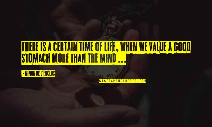 Good Life Time Quotes By Ninon De L'Enclos: There is a certain time of life, when
