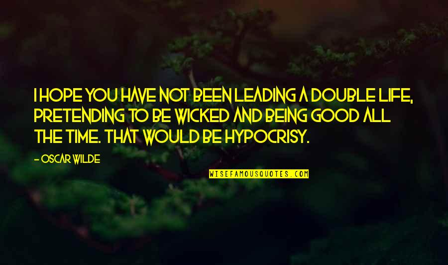 Good Life Time Quotes By Oscar Wilde: I hope you have not been leading a