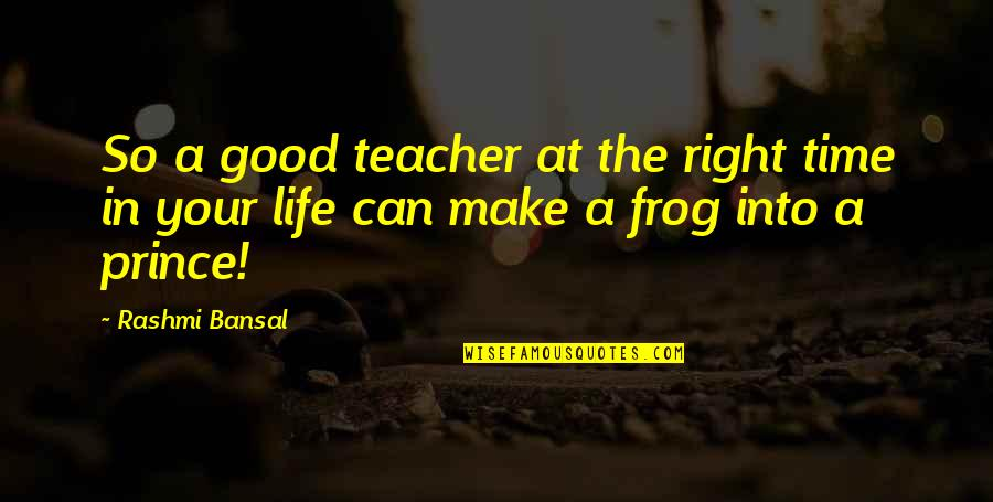 Good Life Time Quotes By Rashmi Bansal: So a good teacher at the right time