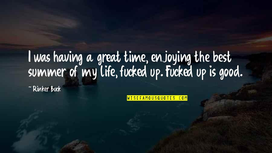 Good Life Time Quotes By Rinker Buck: I was having a great time, enjoying the