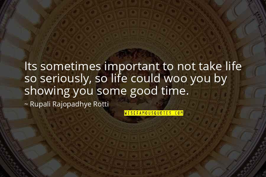 Good Life Time Quotes By Rupali Rajopadhye Rotti: Its sometimes important to not take life so