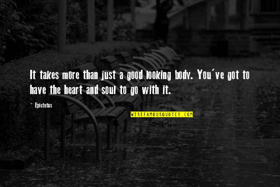 Good Looking Body Quotes By Epictetus: It takes more than just a good looking
