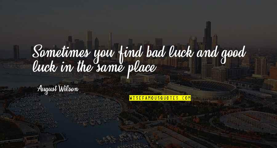 Good Luck Quotes By August Wilson: Sometimes you find bad luck and good luck