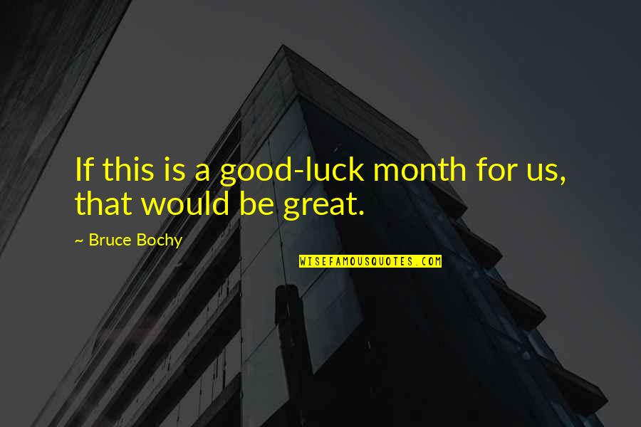 Good Luck Quotes By Bruce Bochy: If this is a good-luck month for us,