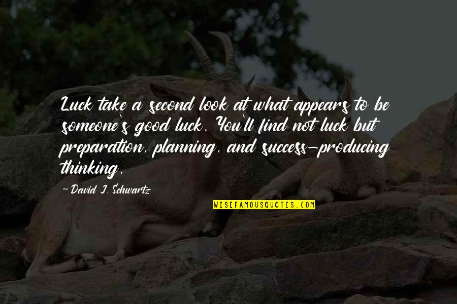 Good Luck Quotes By David J. Schwartz: Luck take a second look at what appears