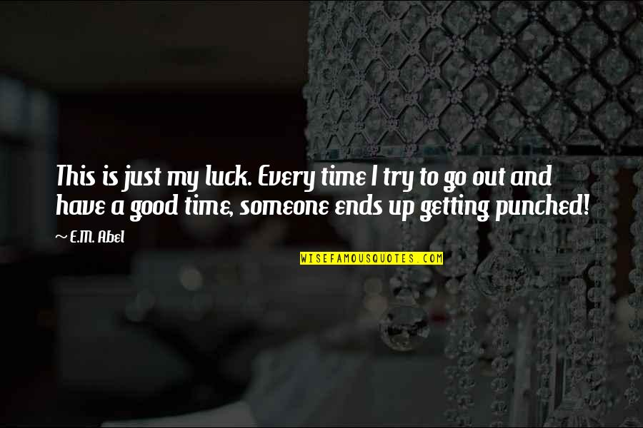 Good Luck Quotes By E.M. Abel: This is just my luck. Every time I