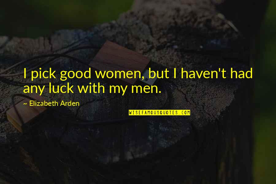 Good Luck Quotes By Elizabeth Arden: I pick good women, but I haven't had