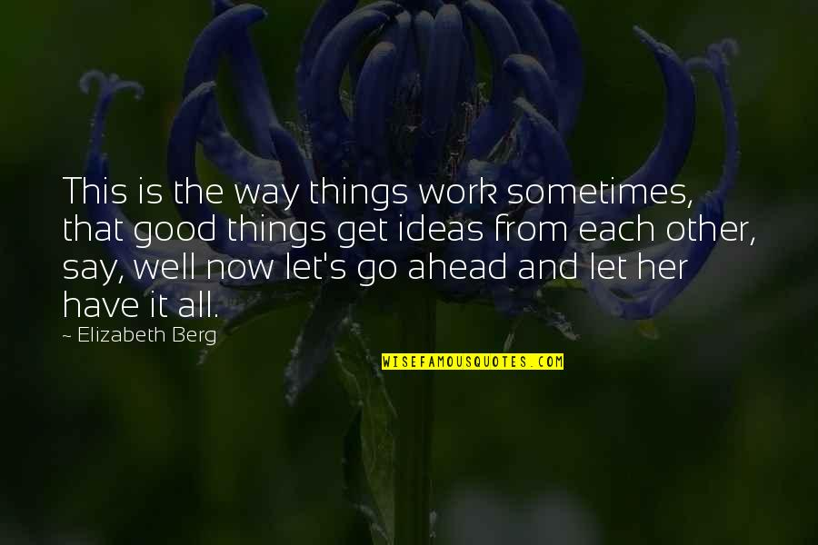Good Luck Quotes By Elizabeth Berg: This is the way things work sometimes, that